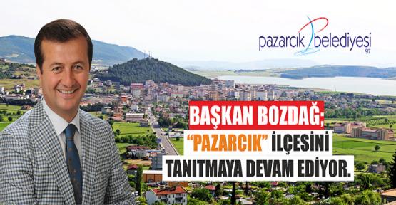 BAŞKAN HAMDİ BOZDAĞ PAZARCIK'I TANITMAYA DEVAM EDİYOR