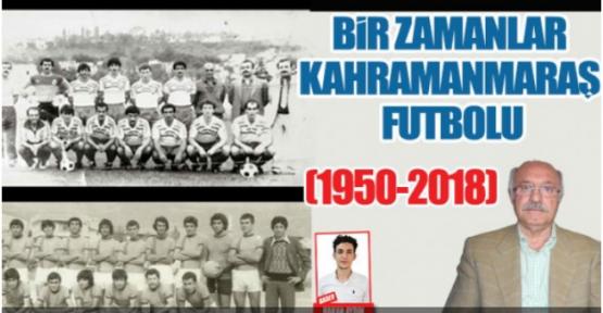 BİR ZAMANLAR KAHRAMANMARAŞ FUTBOLU (1950-2018)