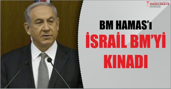 BM Hamas'ı, İsrail BM'yi kınadı!