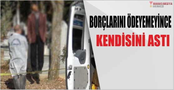 BORÇLARINI ÖDEYEMEYİNCE İNTİHAR'I SEÇTİ