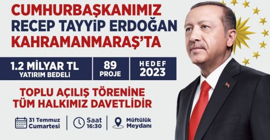 CUMHURBAŞKANI KAHRAMANMARAŞ'A GELİYOR