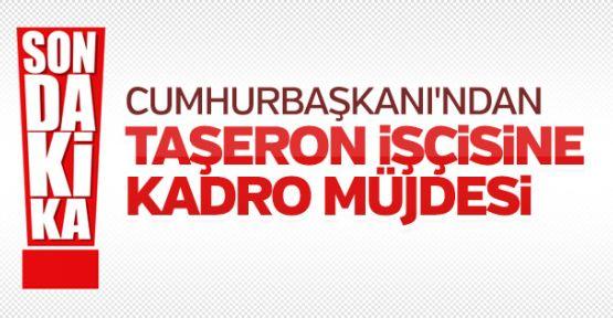CUMHURBAŞKANI RECEP TAYYİP ERDOĞAN'DAN TAŞERON İŞÇİLERE MÜJDE