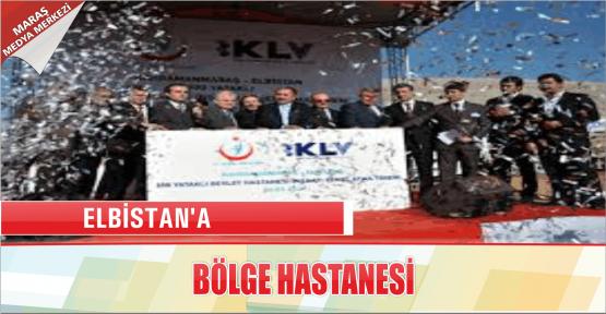 ELBİSTAN'A BÖLGE HASTANESİ