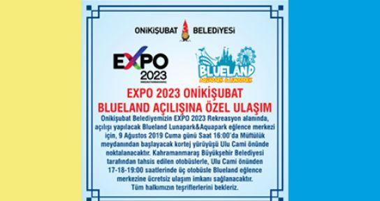 EXPO 2023 ONİKİŞUBAT BLUELAND AÇILIŞINA ÖZEL ULAŞIM