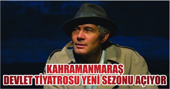 KAHRAMANMARAŞ DEVLET TİYATROSU SEZONU AÇIYOR