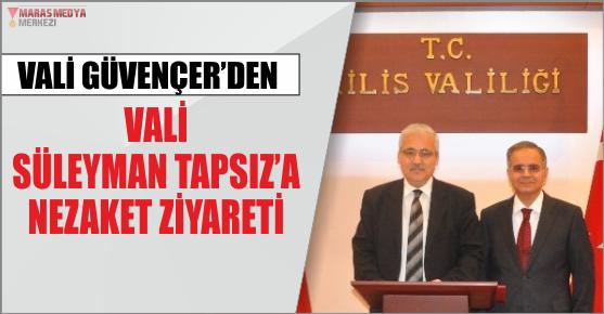 KAHRAMANMARAŞ VALİSİ TAPSIZ'I MAKAMINDA ZİYARET ETTİ