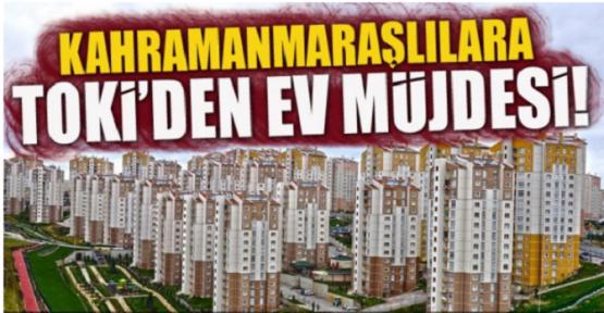 KAHRAMANMARAŞLILARA TOKİ'DEN EV MÜJDESİ