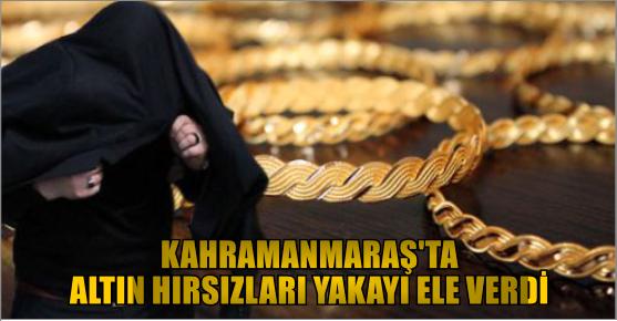 KAHRAMANMARAŞ'TA ALTIN HIRSIZLARI YAKALANDI