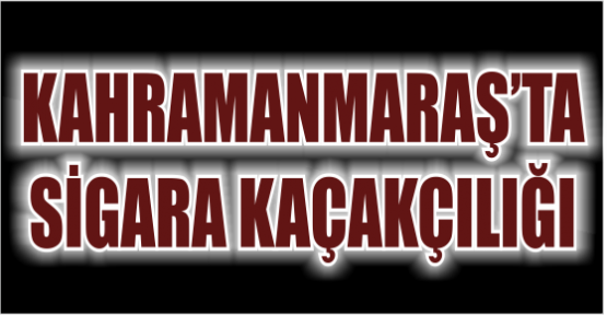 KAHRAMANMARAŞ'TA TIRDA YAPILAN ARAMADA 50 BİN PAKET KAÇAK SİGARA YAKALANDI