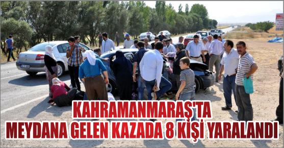 KAHRAMANMARAŞ'TAKİ TRAFİK KAZASINDA 8 KİŞİ YARALANDI