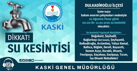 KASKİ'DEN AÇIKLAMA DULKADİROĞLU'NDA SULAR KESİLECEK