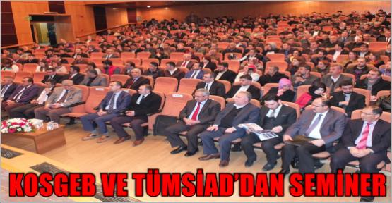 KOSGEB İLE TÜMSİAD'DAN DEVLET DESTEKLERİ SEMİNERİ