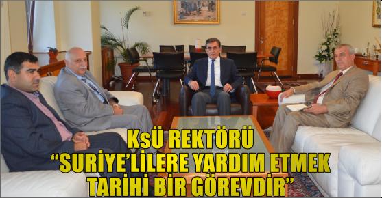 """KSÜ REKTÖRÜ: """"SURİYE'LİLERE YARDIM ETMEK TARİHİ BİR GÖREVDİR"""""""