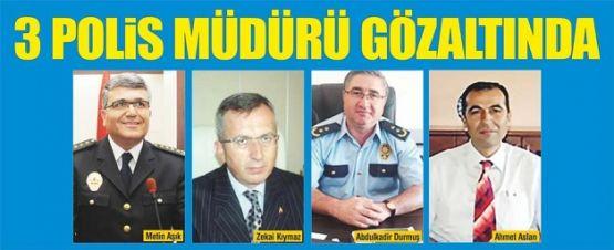 MARAŞ'TA 3 POLİS MÜDÜRÜ GÖZALTINA ALINDI
