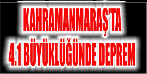 MARAŞ'TA DEPREM MEYDANA GELDİ