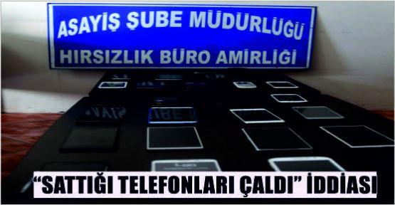 """SATTIĞI TELEFONU ÇALDI"" İDDİASI"