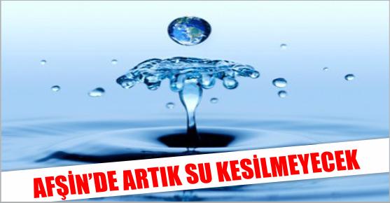 AFŞİN'E KESİNTİSİZ İÇME SUYU VERİLİYOR