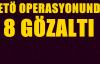 FETÖ OPERASYONUNDA 8KİŞİ GÖZALTINA ALINDI