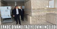 BAŞKAN ERKOÇ DİVANLI TAZİYE EVİNDE...