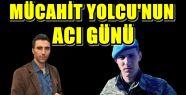 GAZETECİ MÜCAHİT YOLCU'NUN AKRABASI ŞEHİT...