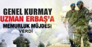 GENEL KURMAY UZMAN ERBAŞ'A MEMURLUK MÜJDESİ...