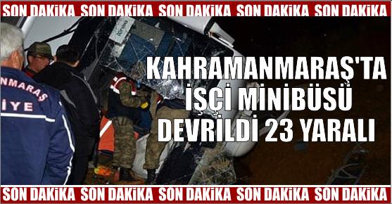 KAHRAMANAMARAŞ'TA MİNİBÜS DEVRİLDİ...