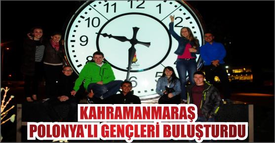 KAHRAMANMARAŞ POLONYA'LI GENÇLERİ MİSAFİR...