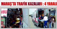 KAHRAMANMARAŞ'TA TRAFİK KAZALARI : 4 YARALI...