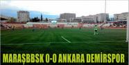 MARAŞ BBSK 0 ANKARA DEMİRSPOR...