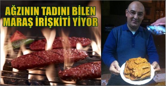 MARAŞ İRİŞKİTİ DAMAK TADINA ALIŞILDI...