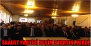 SAADET PARTİSİ SEÇİM STARTINI VERDİ...
