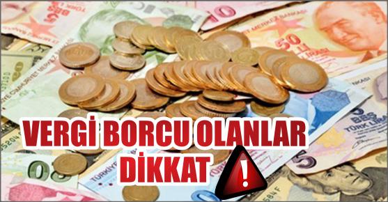 VERGİ BORÇLARI İÇİN SON TARİH BELLİ...