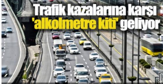 """TRAFİK KAZALARINA KARŞI """"ALKOLMETRE KİTİ"""" GELİYOR"""