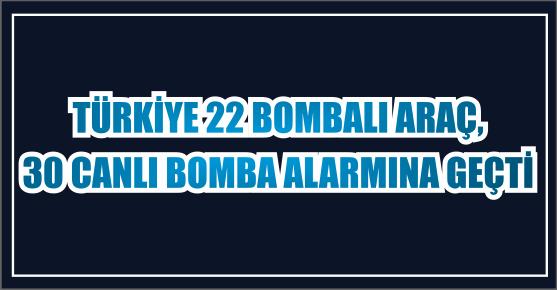TÜRKİYE 22 BOMBALI ARAÇ ALARMINA GEÇTİ