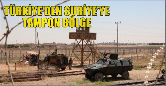 TÜRKİYE'DEN SURİYE'YE TAMPON BÖLGE