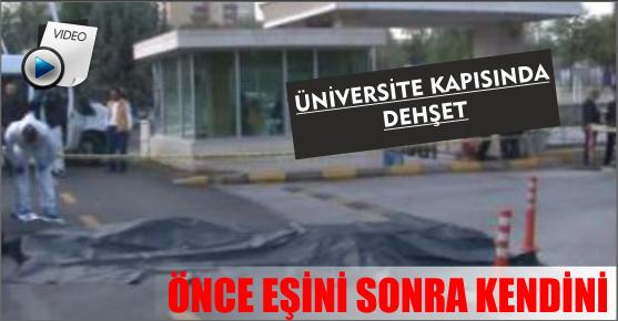ÜNİVERSİTE KAPISINDA EŞİNİ ÖLDÜRDÜ