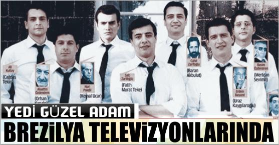 YEDİ GÜZEL ADAM BREZİLYA TELEVİZYONLARINDA